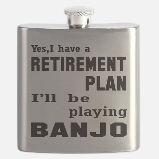 Yes, I have a Retirement plan I'll be playin Flask