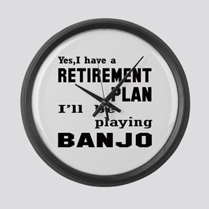 Yes, I have a Retirement plan I'l Large Wall Clock