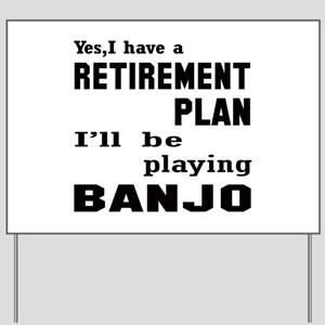 Yes, I have a Retirement plan I'll be pl Yard Sign