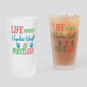 Life without Neapolitan Mastiff is Drinking Glass