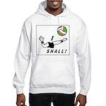 I shall! Hooded Sweatshirt