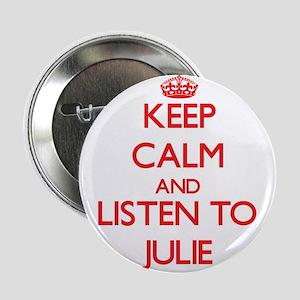 """Keep Calm and listen to Julie 2.25"""" Button"""