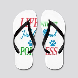 Life without Irish Wolfhound is pointle Flip Flops
