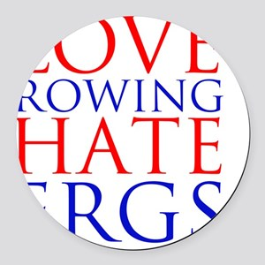love rowing hate ergs Round Car Magnet