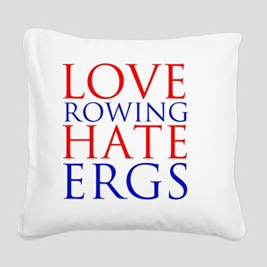 love rowing hate ergs Square Canvas Pillow