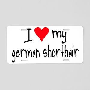 I LOVE MY German Shorthair Aluminum License Plate