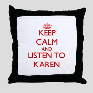 Keep Calm and listen to Karen Throw Pillow