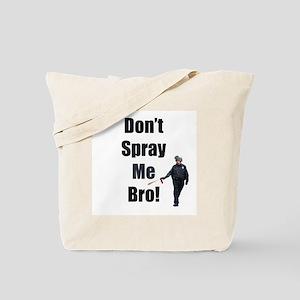 dont spray me bro Tote Bag