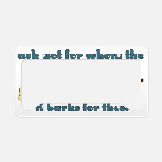 Ask Not for Whom the Dog Bark License Plate Holder