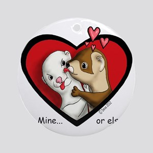 Valentine Be Mine-or else Round Ornament