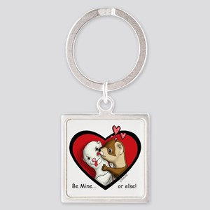 Valentine Be Mine-or else Square Keychain