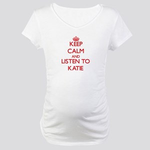 Keep Calm and listen to Katie Maternity T-Shirt