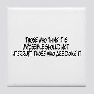 Those who think it is impossi Tile Coaster
