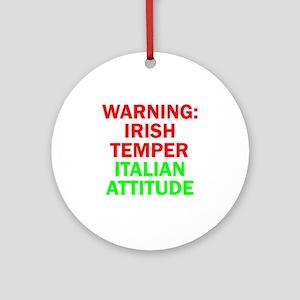 WARNINGIRISHTEMPER ITALIAN ATTITUDE Round Ornament