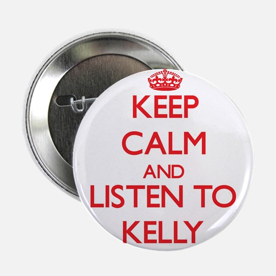 """Keep Calm and listen to Kelly 2.25"""" Button"""