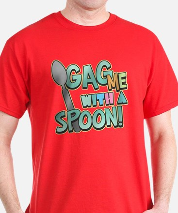 Gag Me With A Spoon T-Shirt