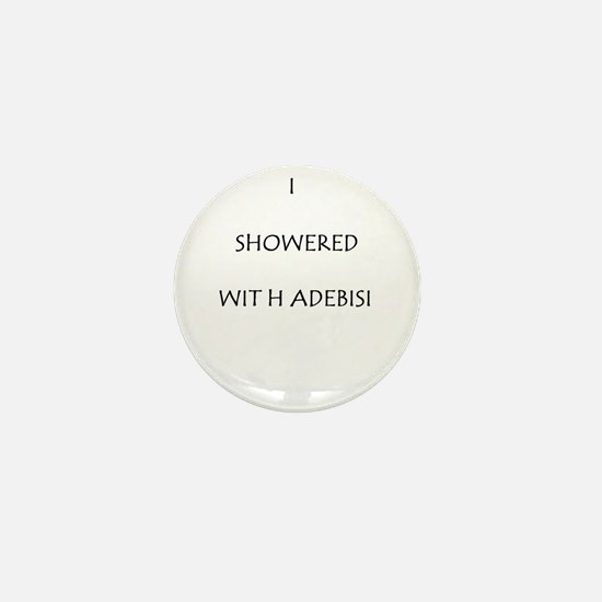 I Showered With Adebisi Mini Button