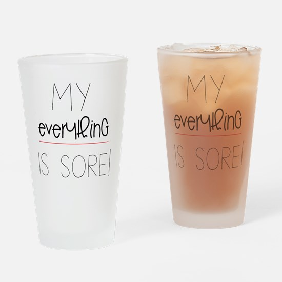 My Everything is Sore Drinking Glass