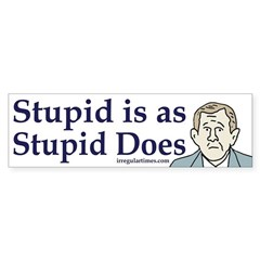 Stupid is as Stupid Does (bumper sticker)