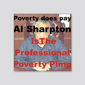 "POVERTY DOES PAY AL SHARPTO Square Sticker 3"" x 3"""