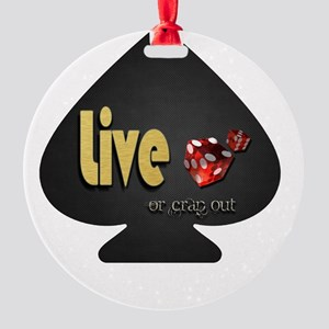 live or crap out Round Ornament