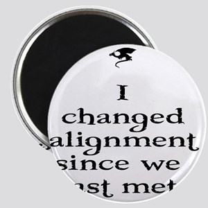 I changed alignment since we last met. Magnet