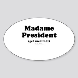 Madame President (get used to it) Oval Sticker