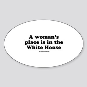 A woman's place is in the White House Sticker (Ova
