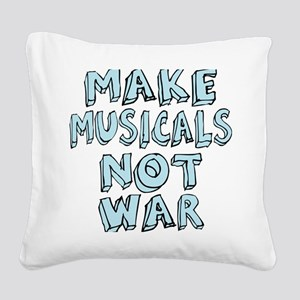 MAKE-MUSICALS-NOT-WAR2 Square Canvas Pillow