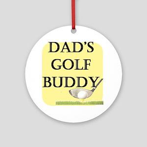 dads golf buddy Round Ornament