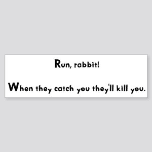 Run, rabbit! Bumper Sticker