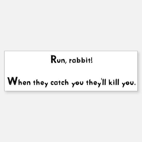 Run, rabbit! Bumper Bumper Bumper Sticker