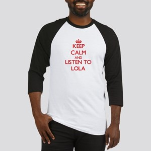 Keep Calm and listen to Lola Baseball Jersey