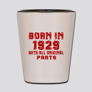 Born In 1929 With All Original Parts Shot Glass