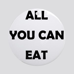 all_you_can_eat-thng Round Ornament