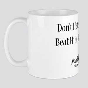 Dont-hate-the-player-full-slogan Mug