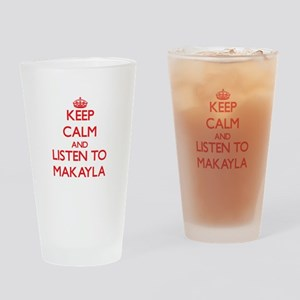 Keep Calm and listen to Makayla Drinking Glass