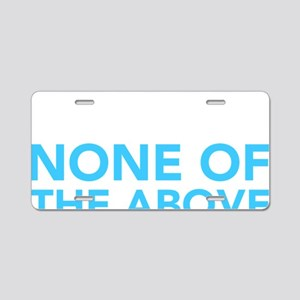 none-of-the-above2 Aluminum License Plate