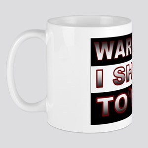 Warning I Shoot TO KILL Mug
