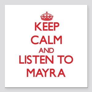 Keep Calm and listen to Mayra Square Car Magnet 3""
