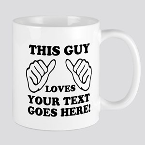 This Guy Loves Your Text Personalized Mugs