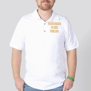 Volunteering to kick your ass Golf Shirt