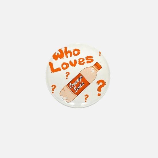 Who-Loves-Orange-Soda Mini Button