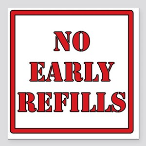 "No-Early-Refills Square Car Magnet 3"" x 3"""
