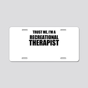 Trust Me, Im A Recreational Therapist Aluminum Lic