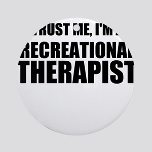 Trust Me, Im A Recreational Therapist Ornament (Ro