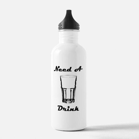 Need A Drink Water Bottle