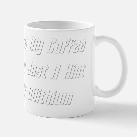 I Like My Coffee With Dilithium BW Mug
