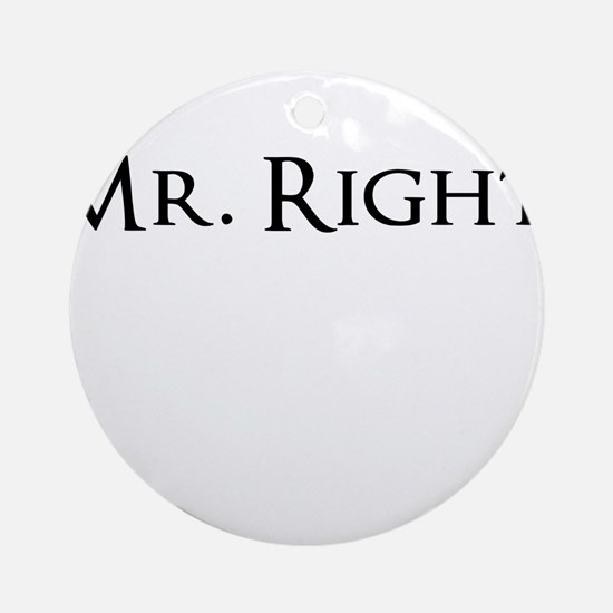 Mr. Right Funny Ornament (Round)