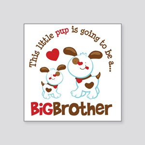 "PupGoing2BeBigBrother Square Sticker 3"" x 3"""
